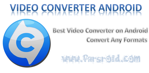 Video Converter Android - مبدل ویدئو اندروید + کدک ها