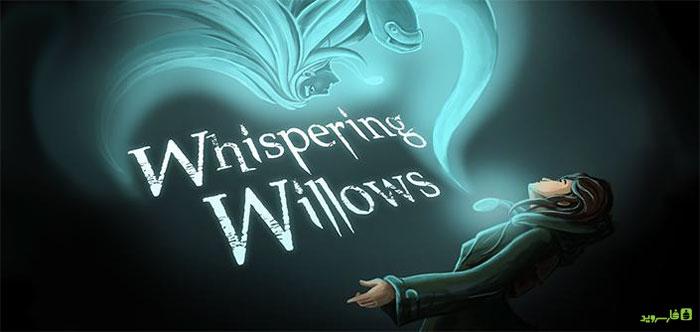 دانلود Whispering Willows - بازی ماجراجویی بیدهای نجواگر اندروید + دیتا
